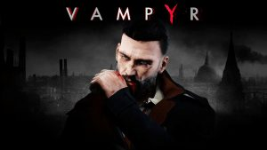 Focus Home Interactive delays Vampyr and Call of Cthulhu to 2018