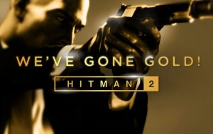 Hitman 2 has gone gold!
