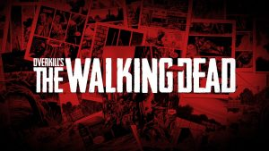 Overkill's The Walking Dead delayed until the second semester of 2018