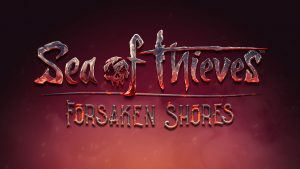 Sea of Thieves expansion Forsaken Shores is delayed a week